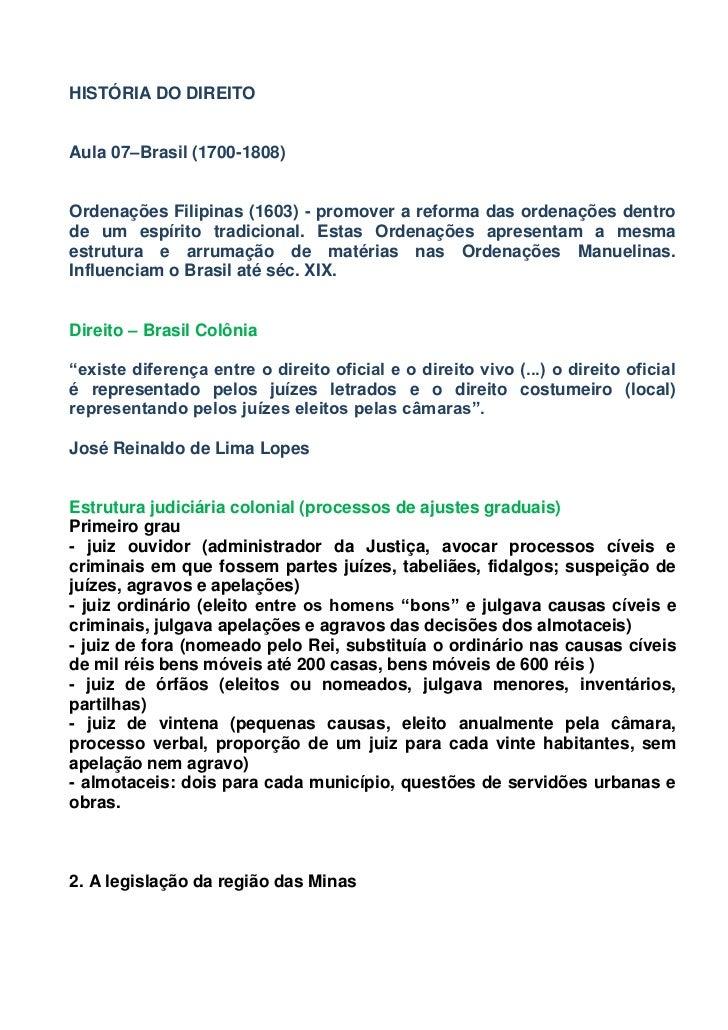 HISTÓRIA DO DIREITOAula 07–Brasil (1700-1808)Ordenações Filipinas (1603) - promover a reforma das ordenações dentrode um e...