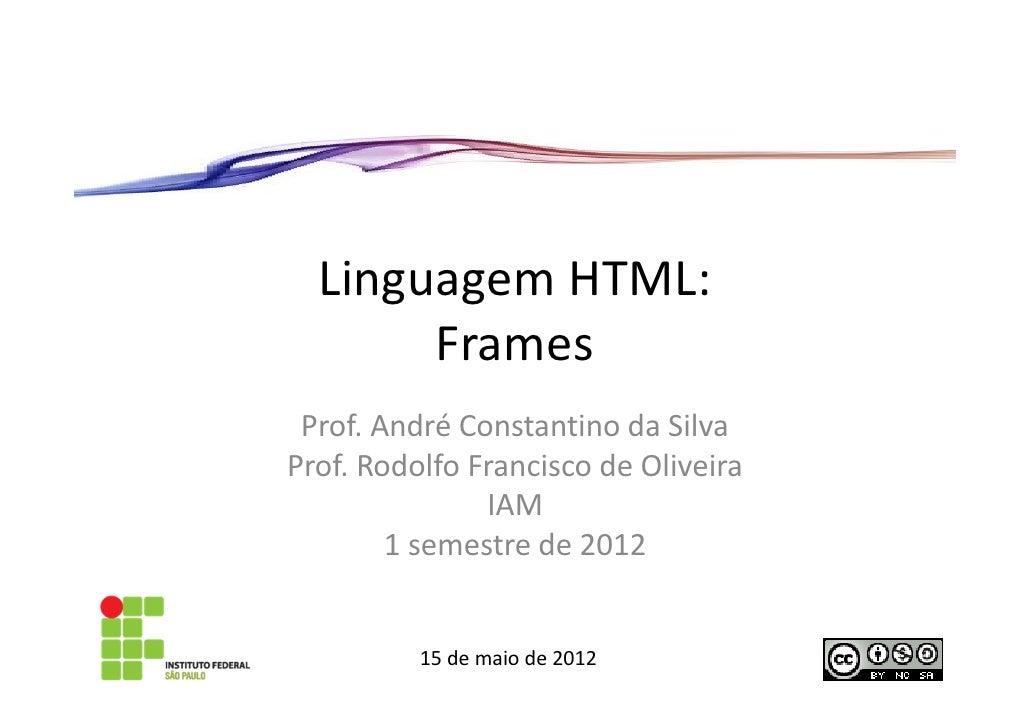 Linguagem HTML:       Frames Prof. André Constantino da SilvaProf. Rodolfo Francisco de Oliveira               IAM        ...