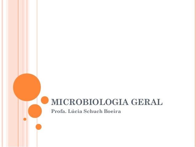MICROBIOLOGIA GERAL Profa. Lúcia Schuch Boeira