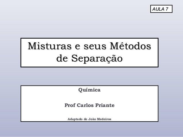 Misturas e seus MétodosMisturas e seus Métodos de Separaçãode Separação Química Prof Carlos Priante Adaptado de João Medei...