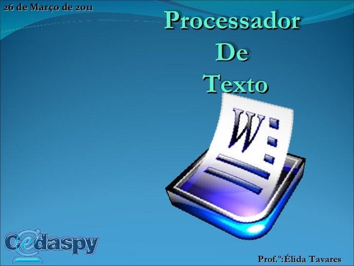 Prof.º:Élida Tavares 26 de Março de 2011 Aula: 07/16  Pag.  Processador  De  Texto