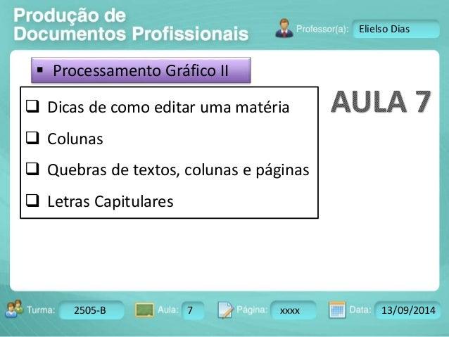 Turma: 2503-B Aula: 10 Pág: 10 a 17 Data: 18-jan-12  2505-B 7 xxxx 13/09/2014  Instrutor: Ricardo Paladini Matos  Elielso ...