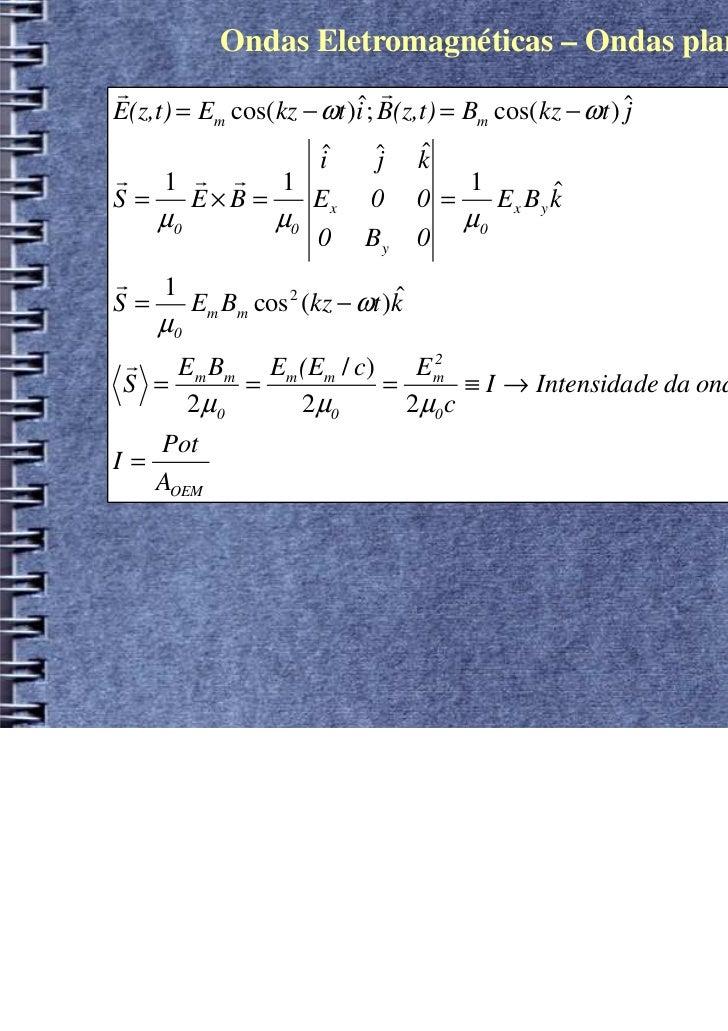 Ondas Eletromagnéticas – Ondas planasr                            rE(z,t) = Em cos(kz − ωt )i ; B(z,t) = Bm cos(kz − ωt ) ...
