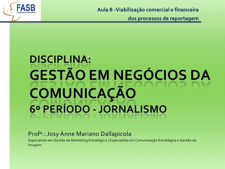 Aula 8 -Viabilização comercial e financeira <br />dos processos de reportagem<br />Disciplina: Gestão em Negócios da Comun...