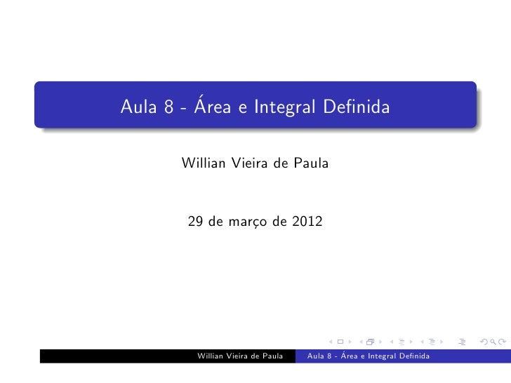 ´Aula 8 - Area e Integral Definida       Willian Vieira de Paula        29 de mar¸o de 2012                 c         Willi...