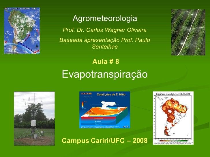 Evapotranspiração Agrometeorologia Prof. Dr. Carlos Wagner Oliveira Baseada apresentação Prof. Paulo Sentelhas Campus Cari...