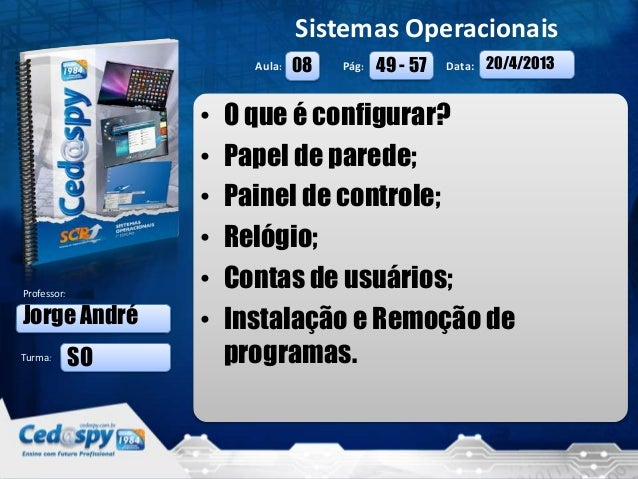 20/4/2013 1Aula: Pág: Data:Turma:Sistemas OperacionaisProfessor:• O que é configurar?• Papel de parede;• Painel de control...