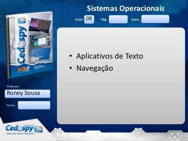 2/9/2013 1 Aula: Pág: Data: Turma: Sistemas Operacionais Professor: • Aplicativos de Texto • Navegação Roney Sousa 08