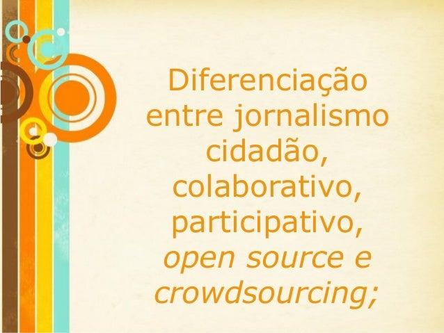 Free Powerpoint Templates Page 1 Free Powerpoint Templates Diferenciação entre jornalismo cidadão, colaborativo, participa...