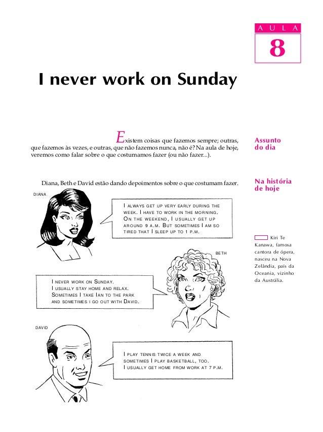 A U L A 8 I never work on Sunday Existem coisas que fazemos sempre; outras, que fazemos às vezes, e outras, que não fazemo...