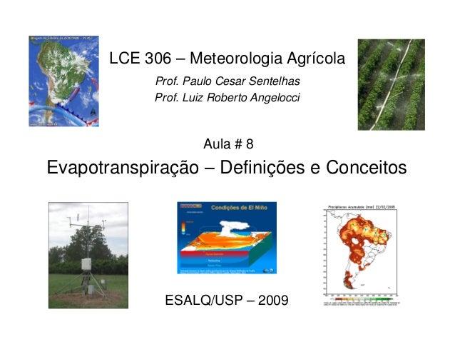 Evapotranspiração – Definições e Conceitos LCE 306 – Meteorologia Agrícola Prof. Paulo Cesar Sentelhas Prof. Luiz Roberto ...
