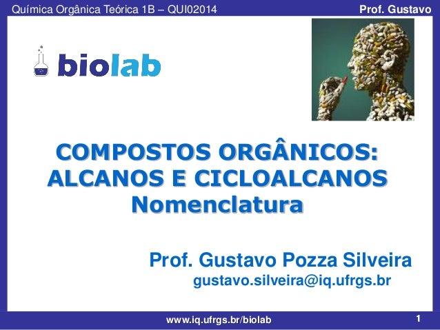 Química Orgânica Teórica 1B – QUI02014  Prof. Gustavo  COMPOSTOS ORGÂNICOS: ALCANOS E CICLOALCANOS Nomenclatura Prof. Gust...