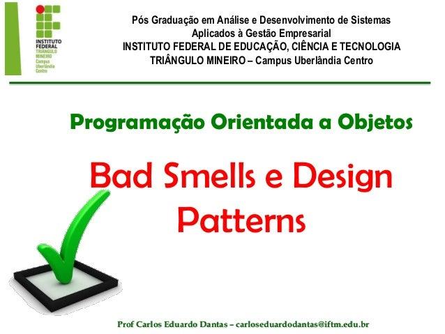 Programação Orientada a Objetos Bad Smells e Design Patterns Pós Graduação em Análise e Desenvolvimento de Sistemas Aplica...