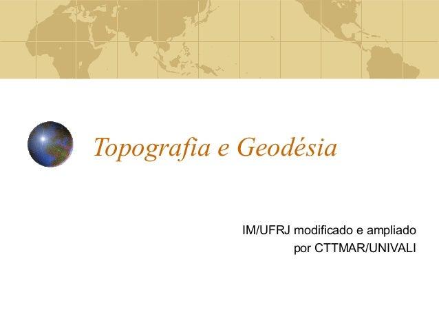 Topografia e Geodésia IM/UFRJ modificado e ampliado por CTTMAR/UNIVALI