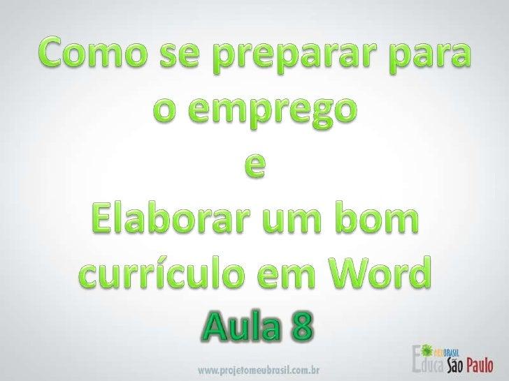 Como se preparar para o emprego e Elaborar um bom currículo em Word<br />Aula 8<br />