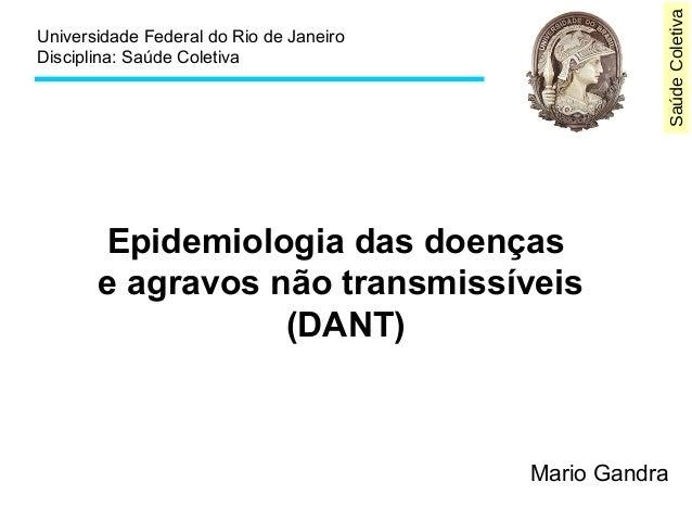 SaúdeColetiva Universidade Federal do Rio de Janeiro Disciplina: Saúde Coletiva Epidemiologia das doenças e agravos não tr...