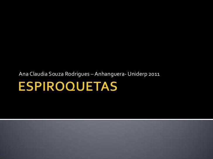ESPIROQUETAS<br />Ana Claudia Souza Rodrigues – Anhanguera- Uniderp 2011<br />