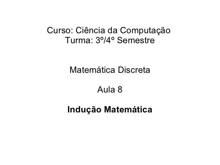 <ul>Curso: Ciência da Computação  Turma: 3º/4º Semestre Matemática Discreta <li>Aula 8