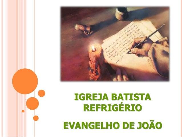 IGREJA BATISTA REFRIGÉRIO EVANGELHO DE JOÃO