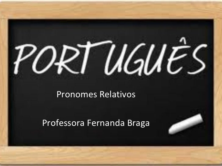 Pronomes RelativosProfessora Fernanda Braga
