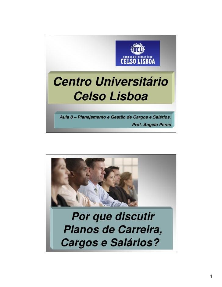 Centro Universitário    Celso Lisboa  Aula 8 – Planejamento e Gestão de Cargos e Salários.                                ...