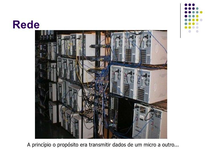 Rede A princípio o propósito era transmitir dados de um micro a outro...