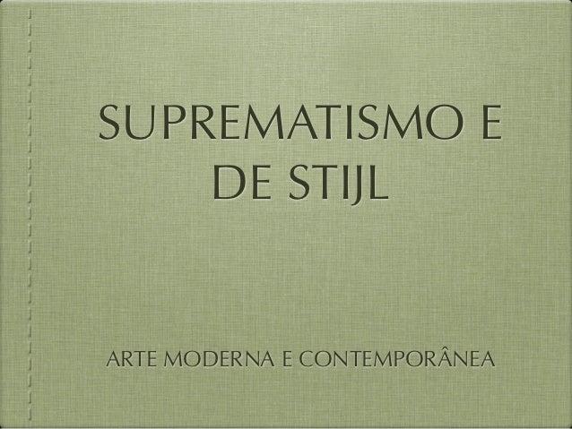 SUPREMATISMO E    DE STIJLARTE MODERNA E CONTEMPORÂNEA