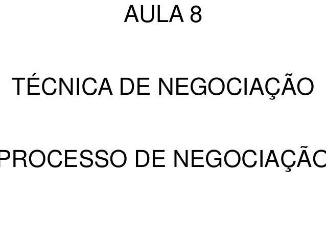 AULA 8 TÉCNICA DE NEGOCIAÇÃO PROCESSO DE NEGOCIAÇÃO