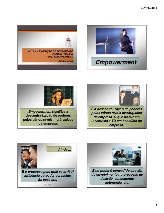 27/01/2014  AULA 8 – EVOLUÇÃO DO PENSAMENTO ADMINISTRATIVO. Tema: EMPOWERMENT. Prof. Angelo Peres  Empowerment significa a...
