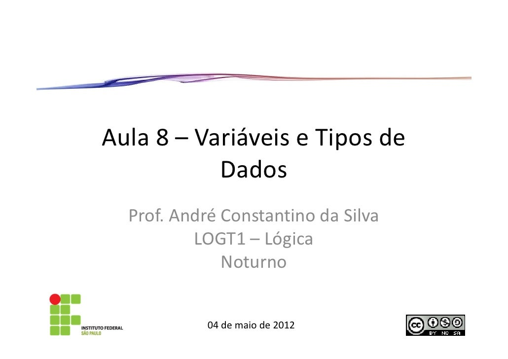Aula 8 – Variáveis e Tipos de           Dados  Prof. André Constantino da Silva          LOGT1 – Lógica              Notur...