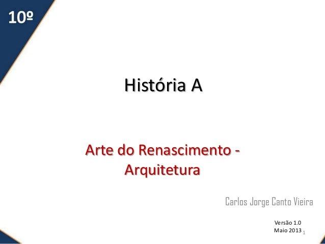 História AArte do Renascimento -ArquiteturaCarlos Jorge Canto VieiraVersão 1.0Maio 2013 1