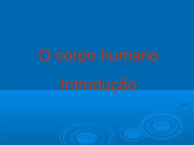 O corpo humano Introdução