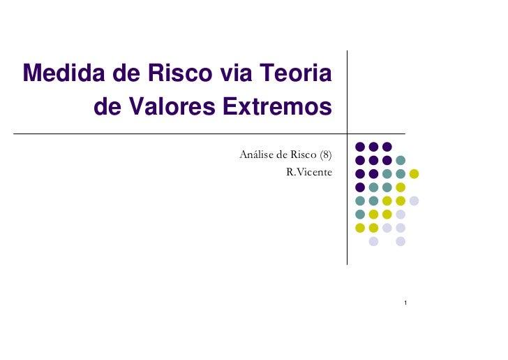 Medida de Risco via Teoria     de Valores Extremos                  Análise de Risco (8)                            R.Vice...