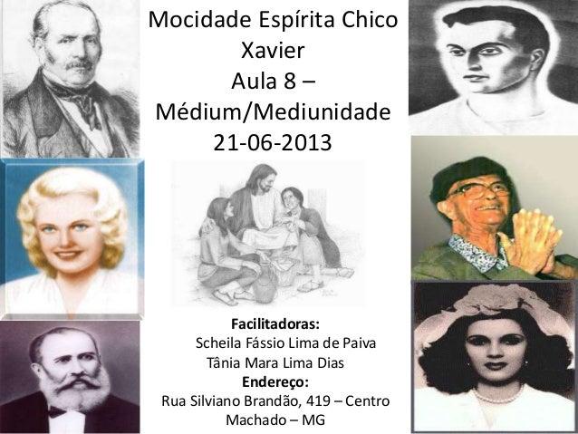 Mocidade Espírita ChicoXavierAula 8 –Médium/Mediunidade21-06-2013Facilitadoras:Scheila Fássio Lima de PaivaTânia Mara Lima...
