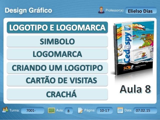Aula: Pág: Data:10 10 a 17 18-jan-122503-BTurma: Instrutor: Ricardo Paladini Matos 7001- 8 10-17 07.02.15 Elielso Dias SIM...