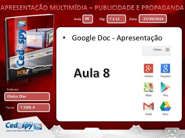 Aula: Pág: Data:  Professor:  Turma:  27/09/2014  Elielso Dias  08 7 à 13  T 2506 A  • Google Doc - Apresentação