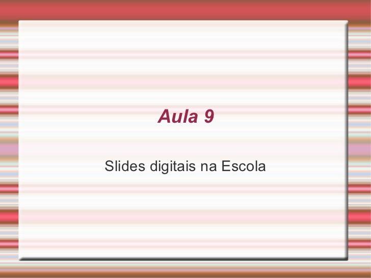 Aula 9 Slides digitais na Escola