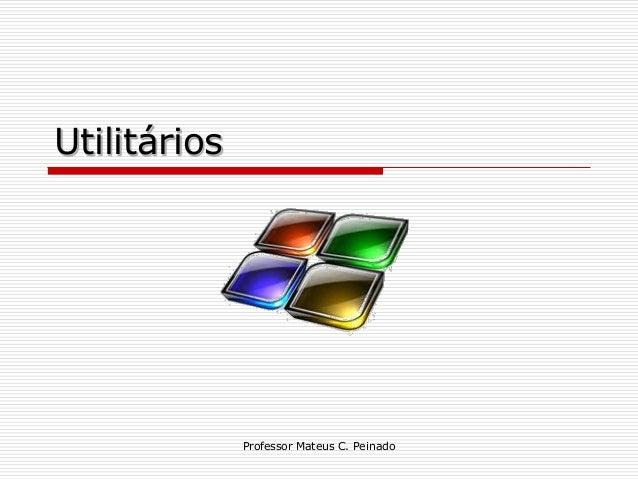 Utilitários              Professor Mateus C. Peinado