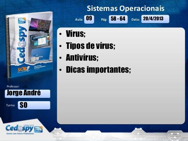 20/4/2013 1Aula: Pág: Data:Turma:Sistemas OperacionaisProfessor:• Vírus;• Tipos de vírus;• Antivírus;• Dicas importantes;J...