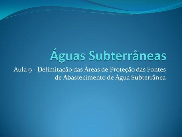 Aula 9 - Delimitação das Áreas de Proteção das Fontes de Abastecimento de Água Subterrânea