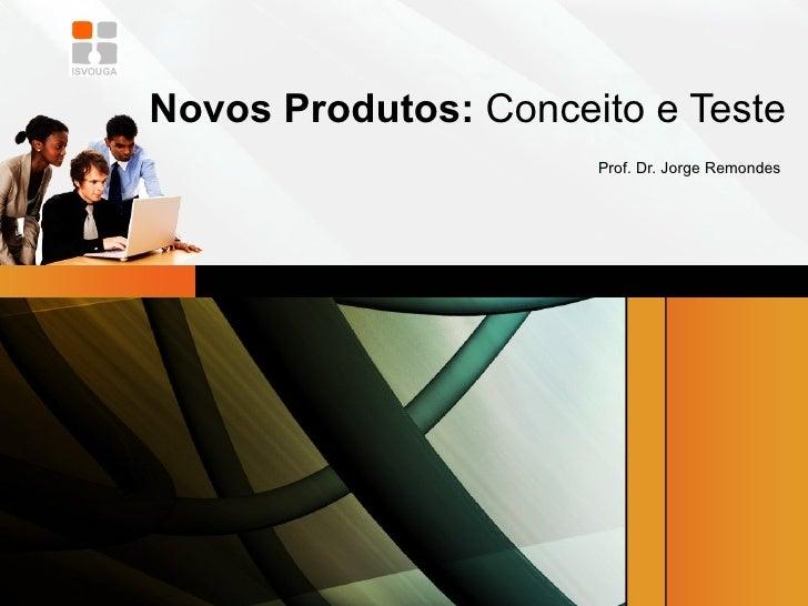 Novos Produtos:  Conceito e Teste  Prof. Dr. Jorge Remondes