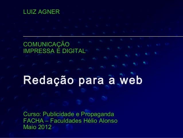 LUIZ AGNERCOMUNICAÇÃOIMPRESSA E DIGITALRedação para a webCurso: Publicidade e PropagandaFACHA – Faculdades Hélio AlonsoMai...