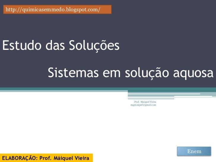 http://quimicasemmedo.blogspot.com/Estudo das Soluções                Sistemas em solução aquosa                          ...