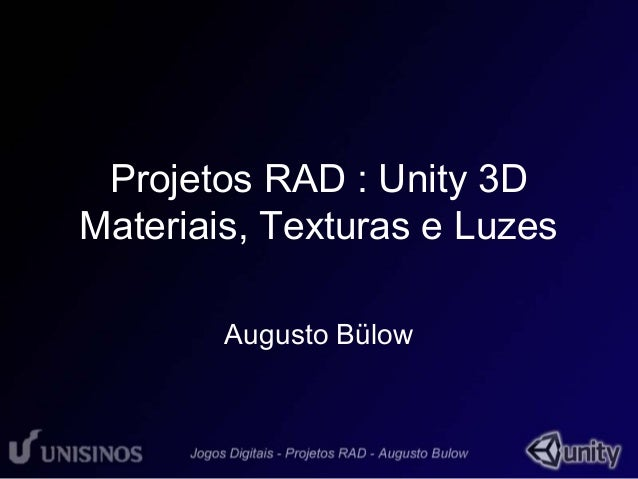 Projetos RAD : Unity 3D  Materiais, Texturas e Luzes  Augusto Bülow