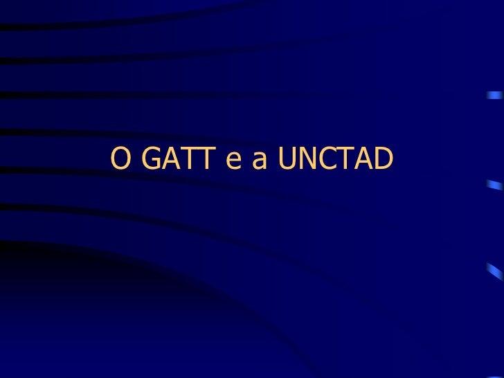 O GATT e a UNCTAD