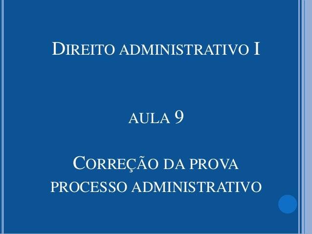 DIREITO ADMINISTRATIVO I AULA 9 CORREÇÃO DA PROVA PROCESSO ADMINISTRATIVO