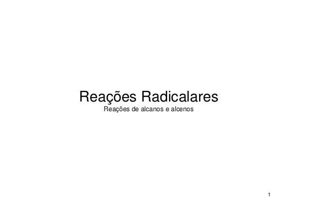 Reações Radicalares   Reações de alcanos e alcenos                                  1