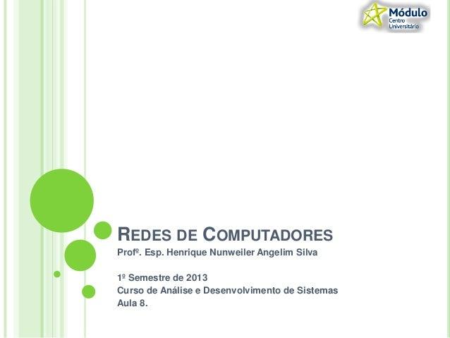 REDES DE COMPUTADORESProfº. Esp. Henrique Nunweiler Angelim Silva1º Semestre de 2013Curso de Análise e Desenvolvimento de ...