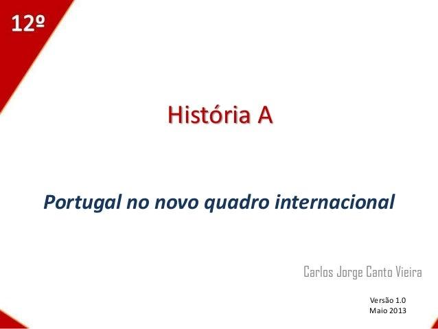 História APortugal no novo quadro internacionalCarlos Jorge Canto VieiraVersão 1.0Maio 2013