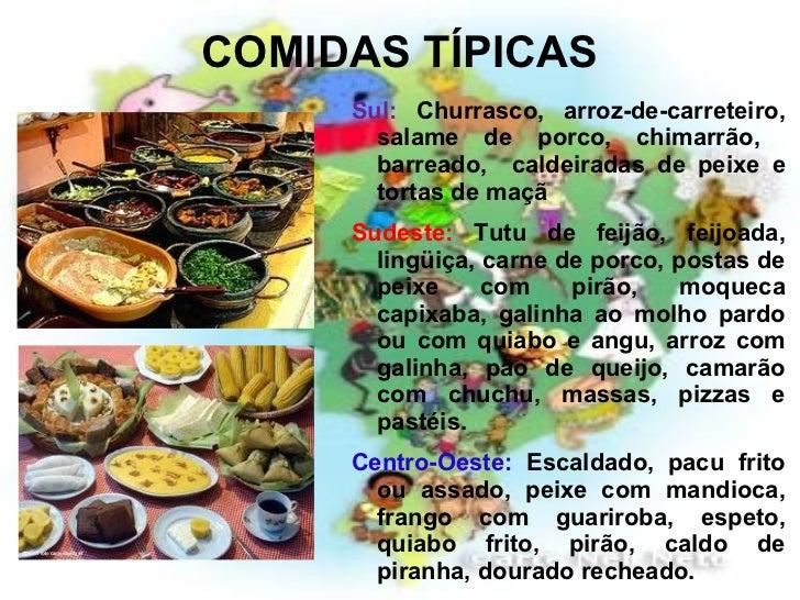COMIDAS TÍPICAS <ul><li>Sul:  Churrasco, arroz-de-carreteiro, salame de porco, chimarrão,  barreado,  caldeiradas de peixe...